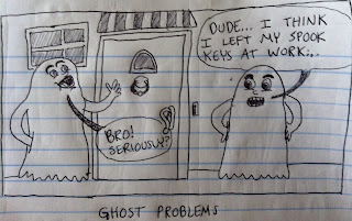 ghosts have forgotten their keys and are locked out of the house