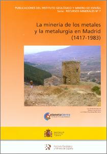 La mineria de los metales  y la metalurgia en Madrid (1417-1983)