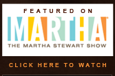 Featured on the Martha Stewart Show 2012