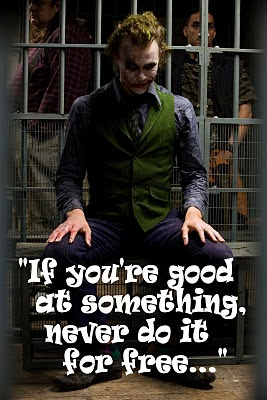"""If you're good at something, never do it for free..."" The Joker"