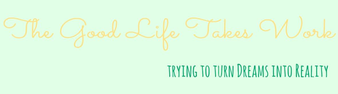 The Good Life Takes Work