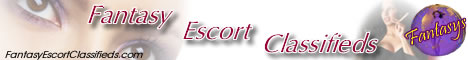Escort Classifieds by Fantasys at Fantasy Escort Classifieds.com and The Fantasys Network!