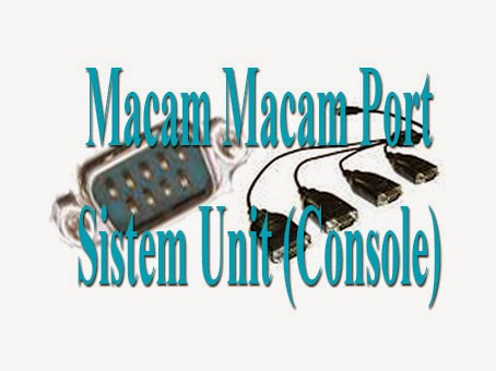 Macam Macam Port Sistem Unit (Console)