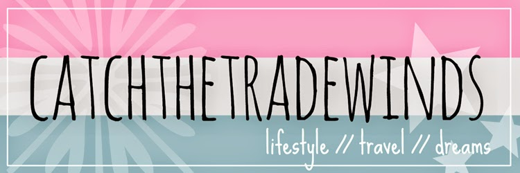catch the trade winds || lifestyle, travel, dreams