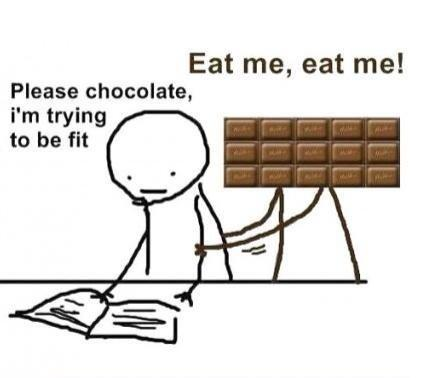 Please chocolate, I'm trying to be fit