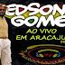 EDSON GOMES -AOVIVO EM ARACAJU -SE [30.08.14]