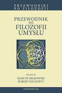 Przewodnik po filozofii umysłu. Red. Marcin Miłkowski, Robert Poczobut.