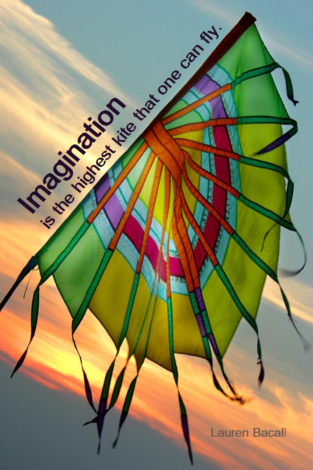 visual quote - image quotation for IMAGINATION - Imagination is the highest kite that one can fly. - Lauren Bacall