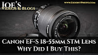 Canon EF-S 18-55mm ƒ/3.5-5.6 IS STM Lens, Why Did I Buy This? | Joe's Videos & Blogs