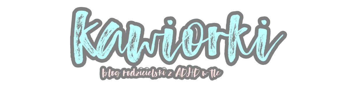 Kawiorki - blog o ADHD i rodzicielstwie