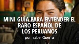 http://matadornetwork.com/es/mini-guia-para-entender-el-raro-espanol-de-los-peruanos/