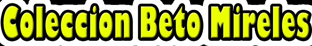 Coleccion Beto Mireles