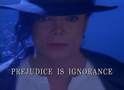 """""""Prejuicio es Ignorancia"""" Michael Jackson"""