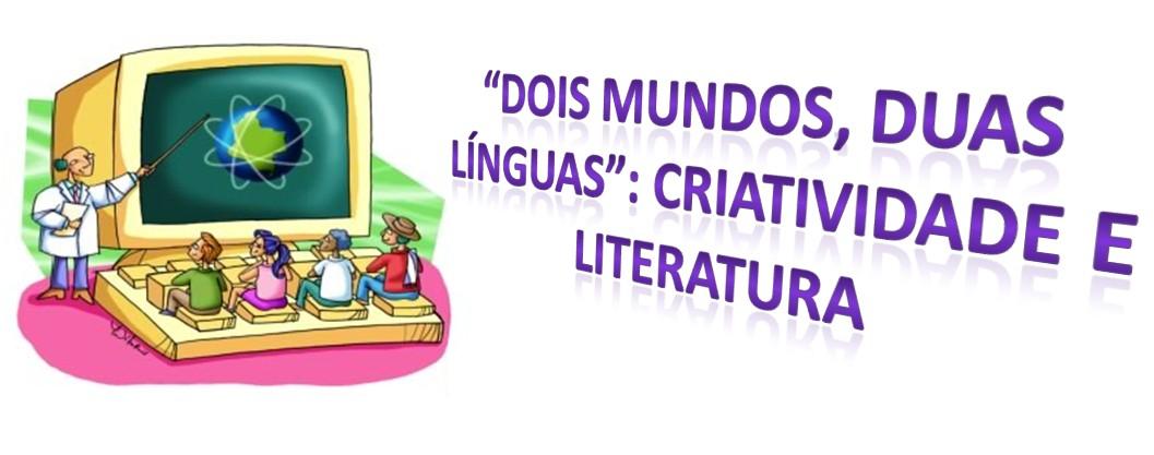 Dois Mundos, Duas Línguas: Criatividade e Literatura