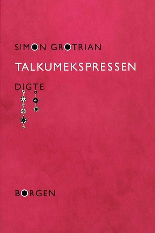 Simon Grotrian - Talkumekspressen - Digte