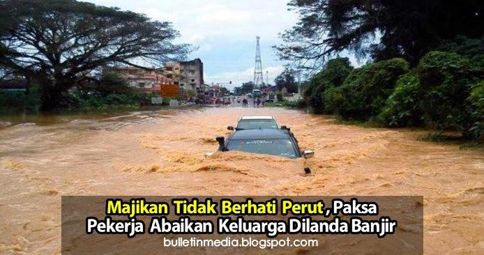 Majikan Tidak Berhati Perut Paksa Pekerja Abaikan Keluarga Dilanda Banjir