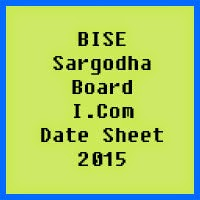 Sargodha Board I.Com Date Sheet 2016, Part 1 and Part 2