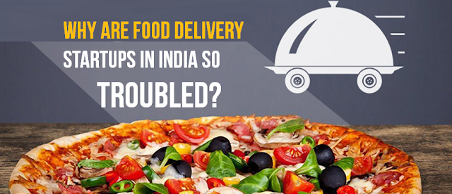 Why are food delivery Startups in India so troubled?