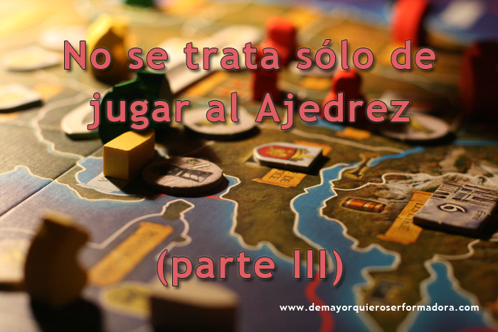 No se trata sólo de jugar al Ajedrez (parte III)