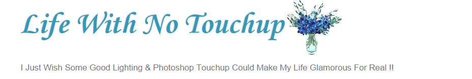 Life With No Touchup