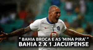 "Bahia broca e as ""mina pira"" - Bahia 2x1 Jacuipense"