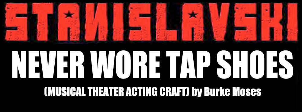 BLOG: Stanislavski Never Wore Tap Shoes (Musical Theater Acting Craft)