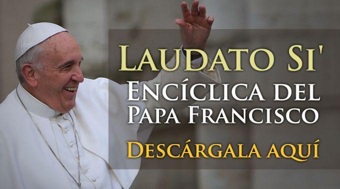 LAUDATO SI´ - CARTA ENCÍCLICA DEL PAPA FRANCISCO SOBRE LA CREACIÓN