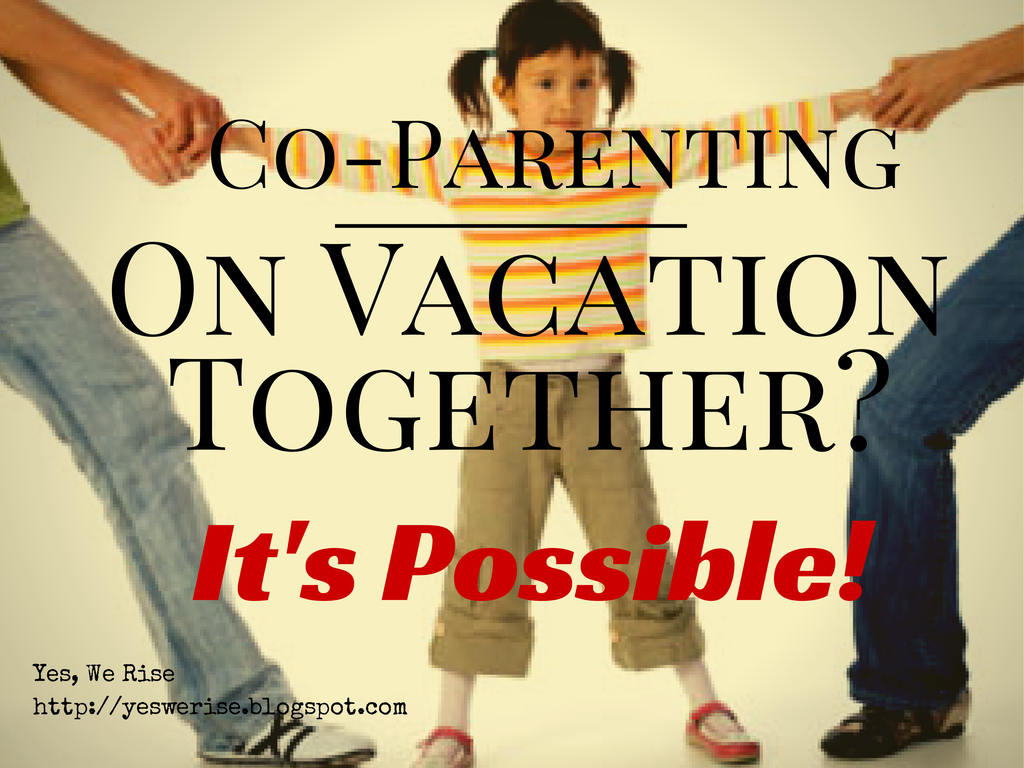 Yes, We Rise  Co-parenting on vacation together? It is possible