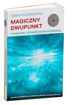 """""""Magiczny dwupunkt. Kwantowe uzdrawianie świadomością"""""""