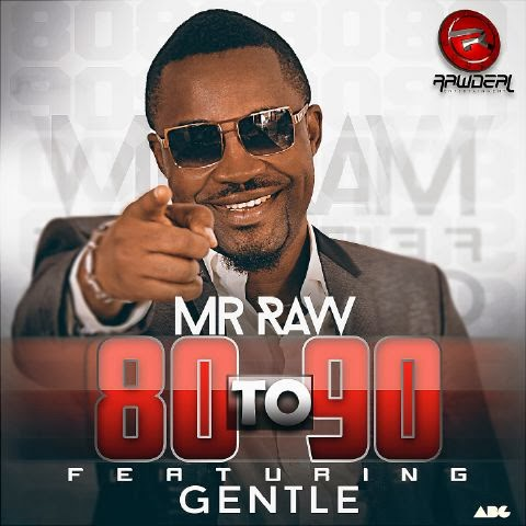 Mr Raw - 80 To 90 Ft. Gentle[@official_Gentle]