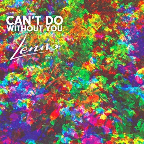 Caribou - Can't Do Without You (Lenno Remix)
