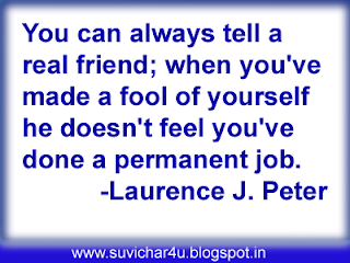 You can always tell a real friend; when you have made a fool of yourself he doesn't feel you have done a permanent job.