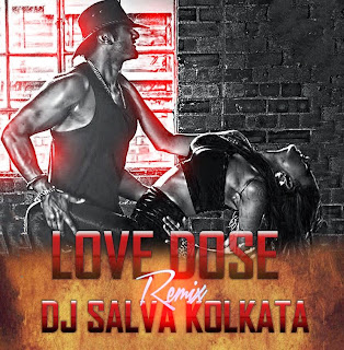 LOVE DOSE FEAT HONEY SINGH REMIX - DJ SALVA KOLKATA
