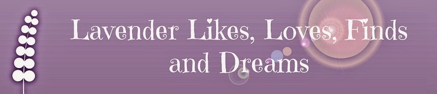 Lavender likes, loves, finds and dreams