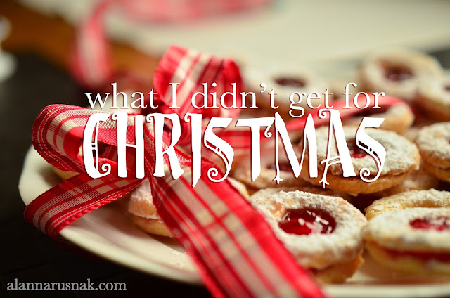 What I didn't get for Christmas - by Alanna Rusnak