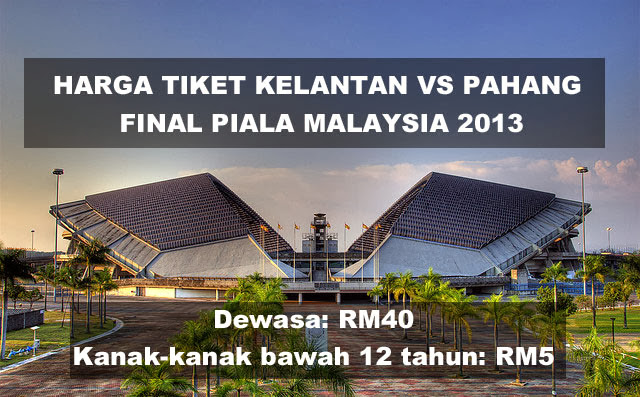 Harga Tiket Kelantan vs Pahang - Final Piala Malaysia 2013
