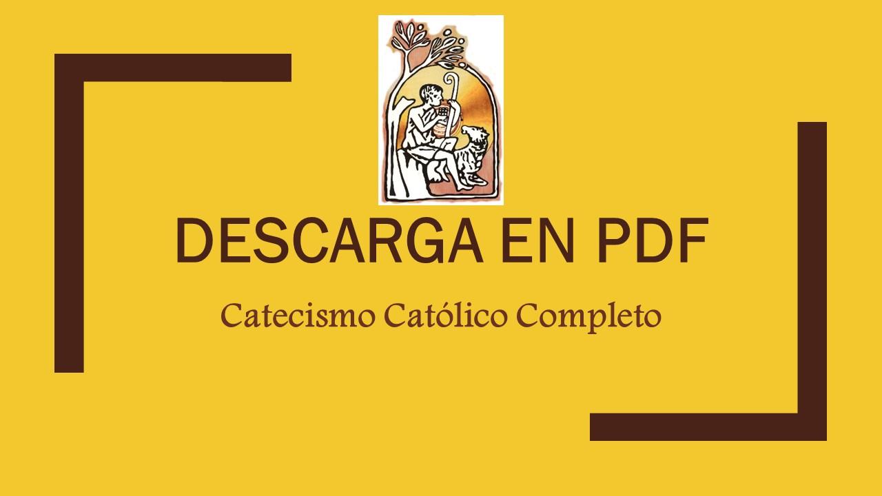 DESCARGA GRATIS EL LIBRO DE CATECISMO CATOLICO COMPLETO. DALE CLICK A LA FOTO.