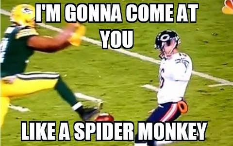 I'm gonna come at you like a spider monkey