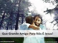 Que Grande Amigo Para Nós É Jesus!