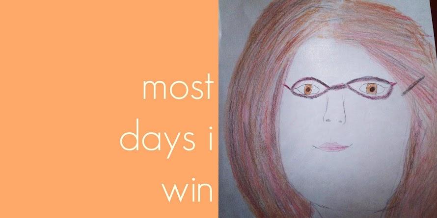 most days i win