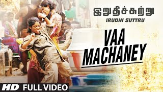 "Vaa Machaney Full Video Song __ ""Irudhi Suttru"" __ R. Madhavan, Ritika Singh"