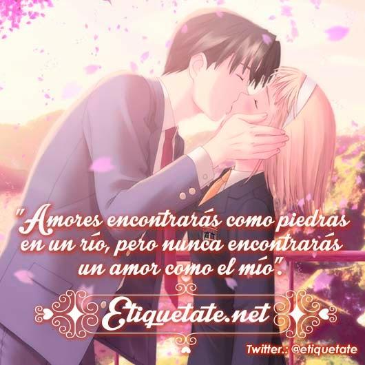 """""""Amores encontrarás como piedras en un río, pero nunca encontrarás un amor como el mío""""."""
