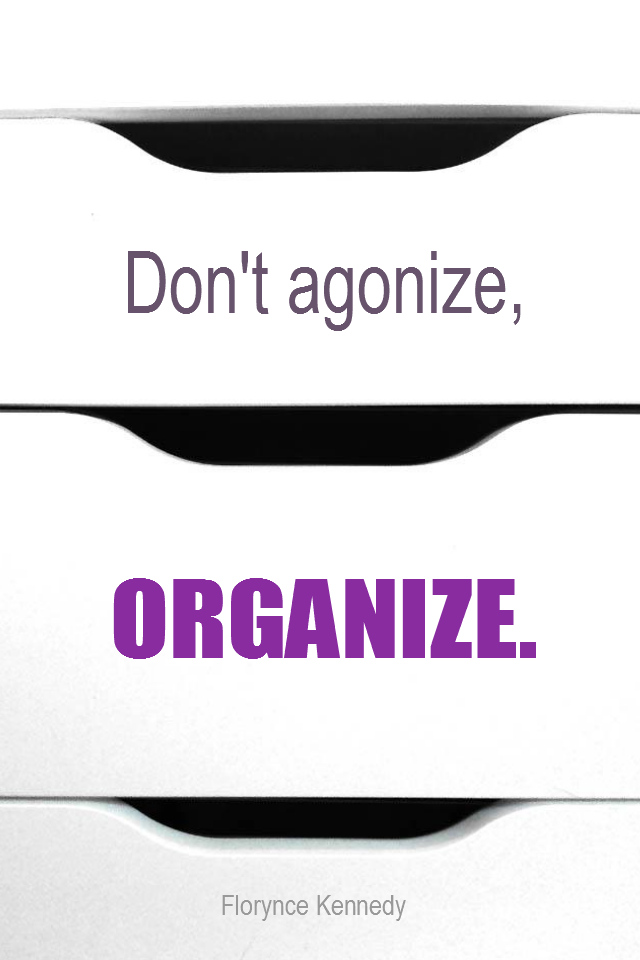visual quote - image quotation for SIMPLICITY - Don't agonize, organize. - Florynce Kennedy