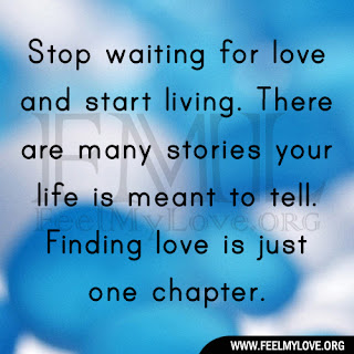 Stop waiting for love and start living