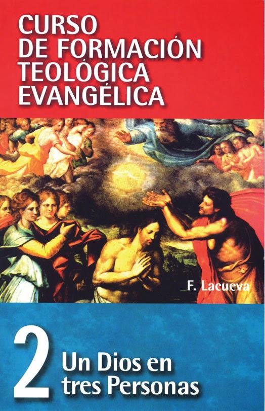 Curso De Formación Teológica Evangélica-Tomo 2-Un Dios En Tres Personas-
