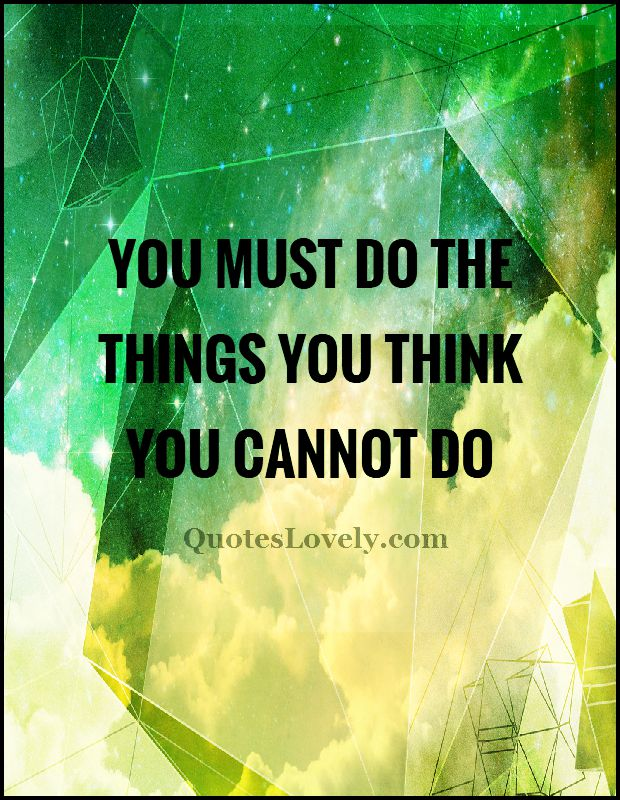 You must do the thing which you think you cannot do