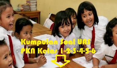 Kumpulan Soal UAS PKN SD kelas 1 2 3 4 5 6 Semester 1/Ganjil Untuk UAS TP.2015/2016