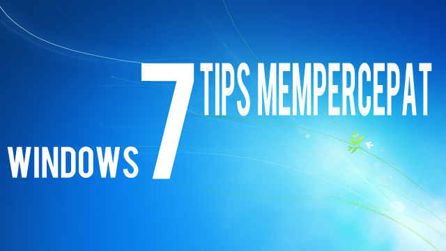 7 Tips Membuat Startup Windows 7 jadi Ngebut!