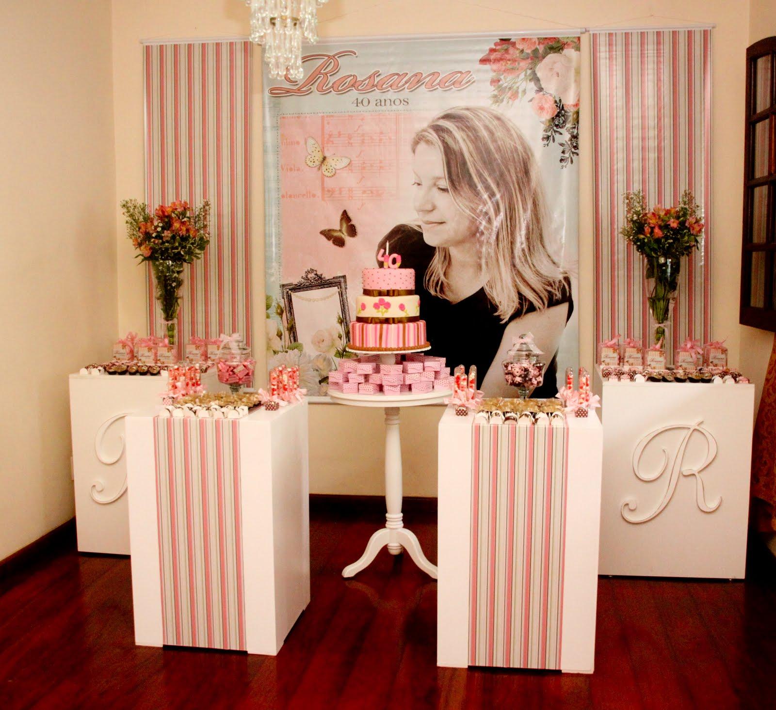 Festa de Aniversario de 40 Anos Feminino Festa de 40 Anos da Rosana