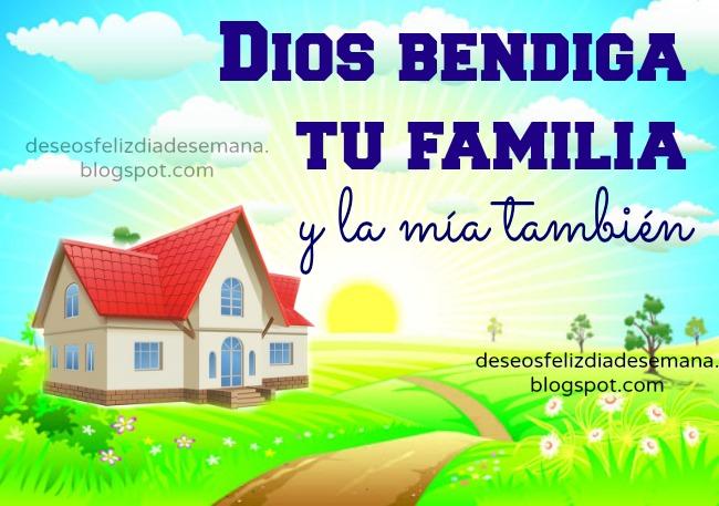 Dios Bendiga tu familia y la mía también. Buenos deseos para la familia. Imágenes lindas de familia, bendiciones, Imágenes, tarjetas para compartir con familia por facebook, twitter.